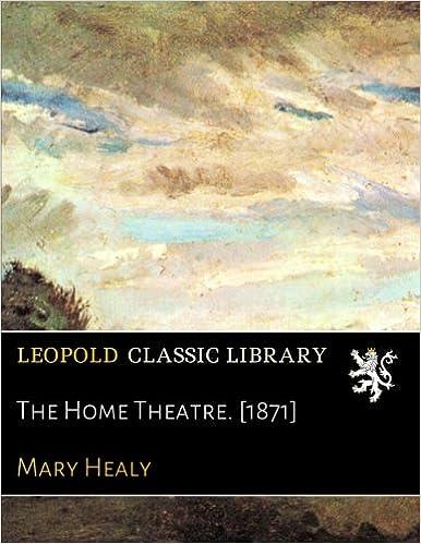 The Home Theatre. [1871]