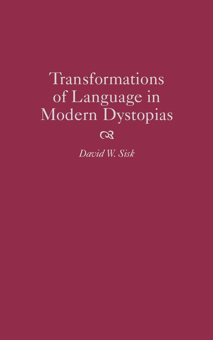 Transformations of Language in Modern Dystopias (Contributions to the Study of Science Fiction & Fantasy) by Praeger