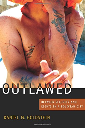 Outlawed: Between Security and Rights in a Bolivian City (The Cultures and Practice of Violence) ebook