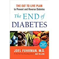 The End of Diabetes: The Eat to Live Plan to Prevent and Reverse Diabetes (Eat for...