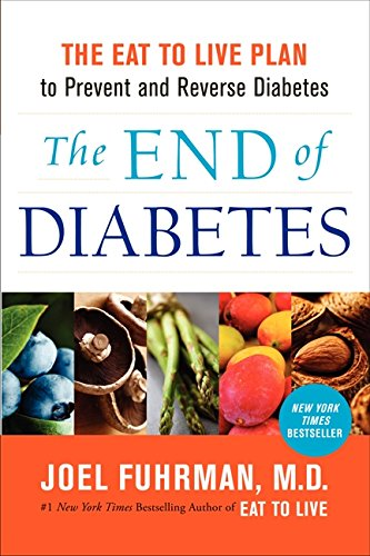 The End of Diabetes: The Eat to Live Plan to Prevent and Reverse Diabetes (Best Cure For Diabetes Type 2)