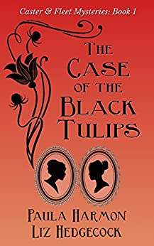The Case of the Black Tulips (Caster & Fleet Mysteries Book 1) by [Harmon, Paula, Hedgecock, Liz]