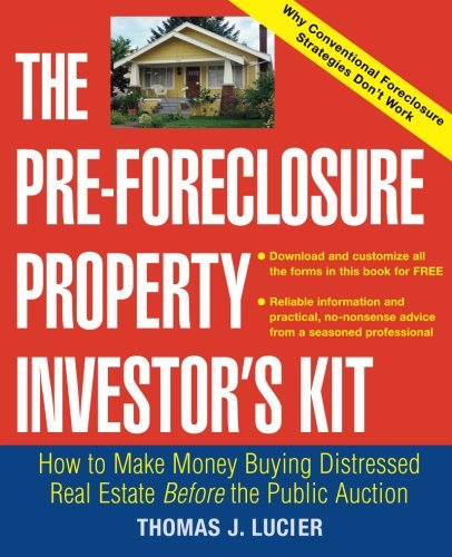 The Pre-Foreclosure Property Investor's Kit: How to Make Money Buying Distressed Real Estate -- Before the Public Auction by Wiley