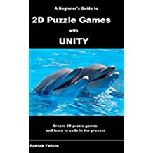 A Beginner's Guide to 2D Puzzle Games with Unity: Create 2D Puzzle Games and Learn to Code in the Process (English Edition)