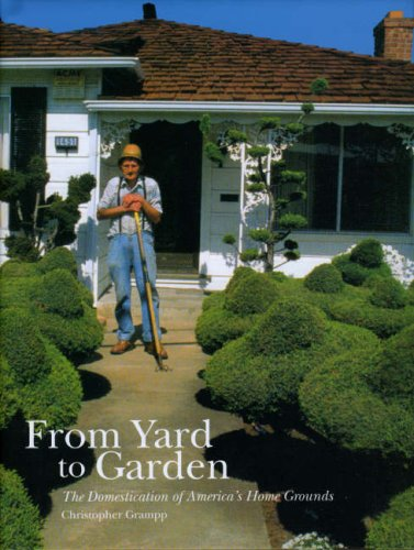 From Yard to Garden: The Domestication of America's Home Grounds (Center Books on American Places (Hardcover))