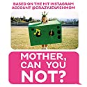 Mother, Can You Not? Audiobook by Kate Friedman Narrated by Kate Siegel-Friedman, Kim Friedman