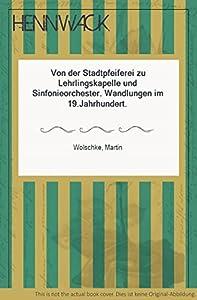 Hardcover Von der Stadtpfeiferei zu Lehrlingskapelle und Sinfonieorchester: Wandlungen im 19. Jahrhundert (Studien zur Musikgeschichte des 19. Jahrhunderts) (German Edition) [German] Book