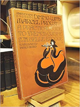 Book Dining with Marcel Proust - A Practical Guide to French Cuisine of the Belle Epoque
