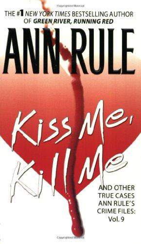 Kiss Me, Kill Me: Ann Rule's Crime Files Vol. 9