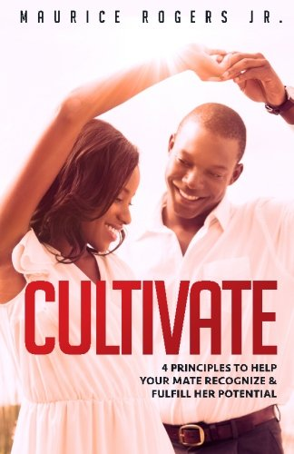 Cultivate: 4 Principles to help your mate recognize and fulfill her potential
