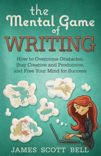 The Mental Game of Writing: How to Overcome Obstacles, Stay Creative and Product