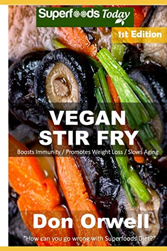 Vegan Stir Fry: Over 30 Quick & Easy Gluten Free Low Cholesterol Whole Foods Recipes full of Antioxidants & Phytochemicals by Don Orwell