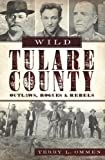 Wild Tulare County, Terry L. Ommen, 1609495098