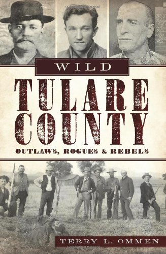 Wild Tulare County: Outlaws, Rogues & - Us Ca Visalia