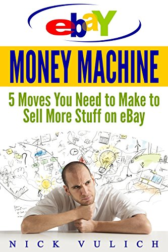 eBay Money Machine: 5 Moves You Need to Make to Sell More Stuff on eBay