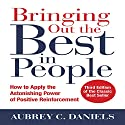 Bringing Out the Best in People: How to Apply the Astonishing Power of Positive Reinforcement, Third Edition Audiobook by Aubrey C. Daniels Narrated by Scott R. Pollak