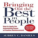 Bringing Out the Best in People: How to Apply the Astonishing Power of Positive Reinforcement, Third Edition | Aubrey C. Daniels