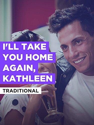 I'll Take You Home Again, Kathleen