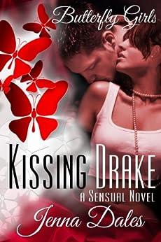 Kissing Drake: A Sensual Novel (Butterfly Girls Book 1) by [Dales, Jenna]