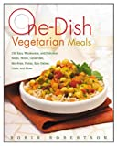 One-Dish Vegetarian Meals, Robin Robertson, 1558323694