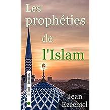 Les prophéties de l'Islam: La fin de notre monde vue par les musulmans (French Edition)