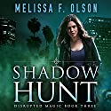 Shadow Hunt: Disrupted Magic, Book 3 Hörbuch von Melissa F. Olson Gesprochen von: Amy McFadden