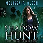 Shadow Hunt: Disrupted Magic, Book 3 | Melissa F. Olson