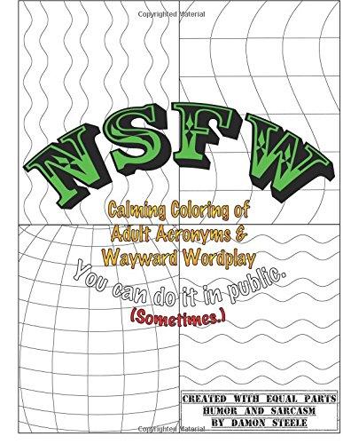 NSFW (Not Safe For Work): Calming Coloring of Adult Acronyms & Wayward Wordplay PDF