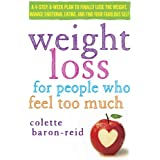Weight Loss for People Who Feel Too Much: A 4-Step, 8-Week Plan to Finally Lose the Weight, Manage Emotional Eating, and Find