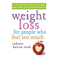 Weight Loss for People Who Feel Too Much: A 4-Step, 8-Week Plan to Finally Lose...