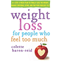 Weight Loss for People Who Feel Too Much: A 4-Step, 8-Week Plan to Finally Lose the Weight, Manage Emotional Eating, and Find Your Fabulous Self (English Edition)