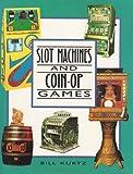 Slot Machines and Coin-Op Games, William Kurtz, 1555217311