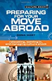 Preparing for Your Move Abroad: Relocating, Settling in, Managing Culture Shock (Culture Smart!)