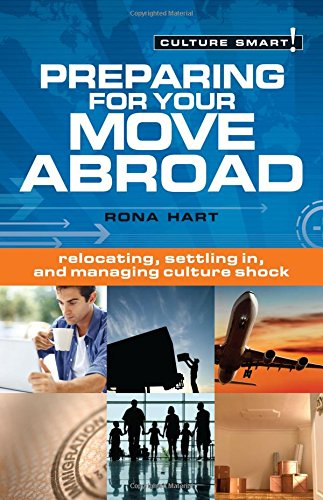 Preparing for Your Move Abroad: The Essential Guide to Customs & Culture (Culture Smart!)