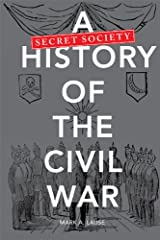 A Secret Society History of the Civil War Kindle Edition