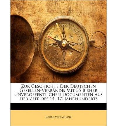 Zur Geschichte Der Deutschen Gesellen-Verbande: Mit 55 Bisher Unveroffentlichen Documenten Aus Der Zeit Des 14.-17. Jahrhunderts (Paperback)(German) - Common pdf epub