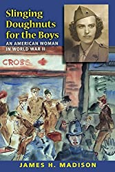 Slinging Doughnuts for the Boys: An American Woman in World War II by James H. Madison (2008-11-04)
