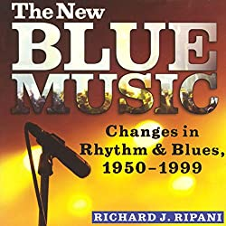 The New Blue Music: Changes in Rhythm & Blues, 1950-1999