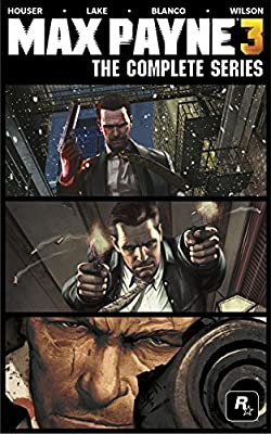 Max Payne 3 The Complete Series Houser Dan Lake Sam Blanco