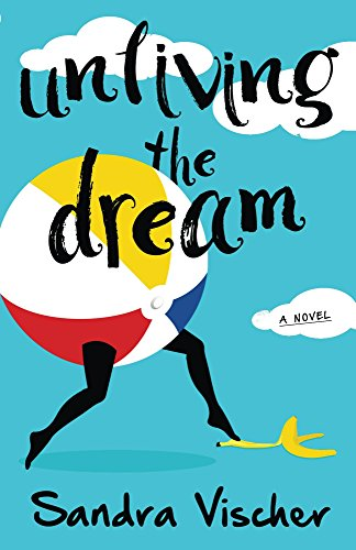 Unliving the Dream by [Vischer, Sandra]