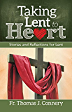 Taking Lent to Heart: Stories and Reflections for Lent