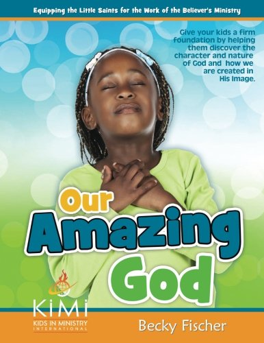 Our Amazing God: For children ages 6 - 12 (Kids in Ministry Curriculums) (Volume 1)