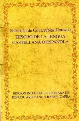 Tesoro De La Lengua Castellana O Española. Edición Integral E Ilustrada De Ignacio Arellano Y Rafael Zafra.