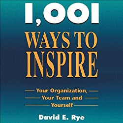 1,001 Ways to Inspire Your Organization, Your Team, and Yourself