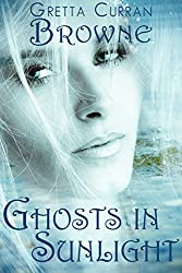 GHOSTS IN SUNLIGHT:  (Part Love Story,Part Thriller)
