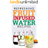 Refreshing Fruit Infused Water Recipes: Detox Cleanse for Healthy Living and Weight Loss