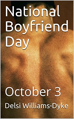 Amazon com: National Boyfriend Day: October 3 eBook: Delsi