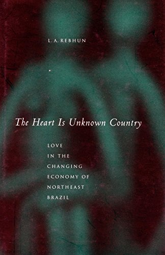 The Heart Is Unknown Country: Love in the Changing Economy of Northeast Brazil