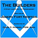 Builders: A Story and Study of Freemasonry Audiobook by Joseph Fort Newton Narrated by Craig C Hummel PGM - Iowa