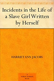 Incidents in the Life of a Slave Girl Written by Herself by [Jacobs, Harriet Ann]